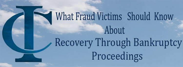 What Fraud Victims Should Know About  Recovery through Bankruptcy Proceedings