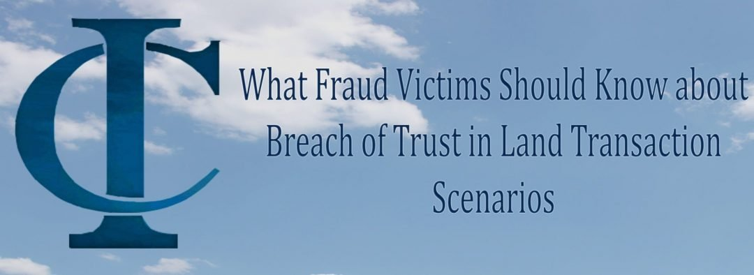 What Fraud Victims Should Know about Breach of Trust in Land Transaction Scenarios
